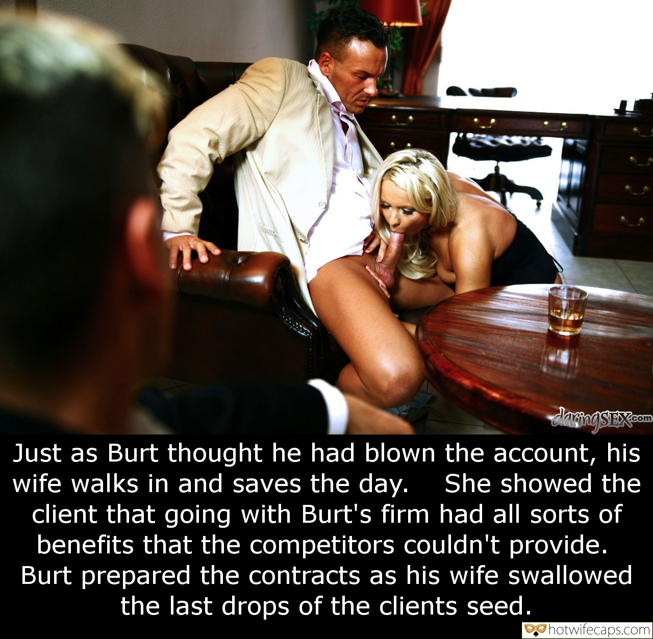 Blowjob  hotwife caption: Just as Burt thought he had blown the account, his wife walks in and saves the day. client that going with Burt's firm had all sorts of benefits that the competitors couldn't provide. Burt prepared the contracts as his wife...