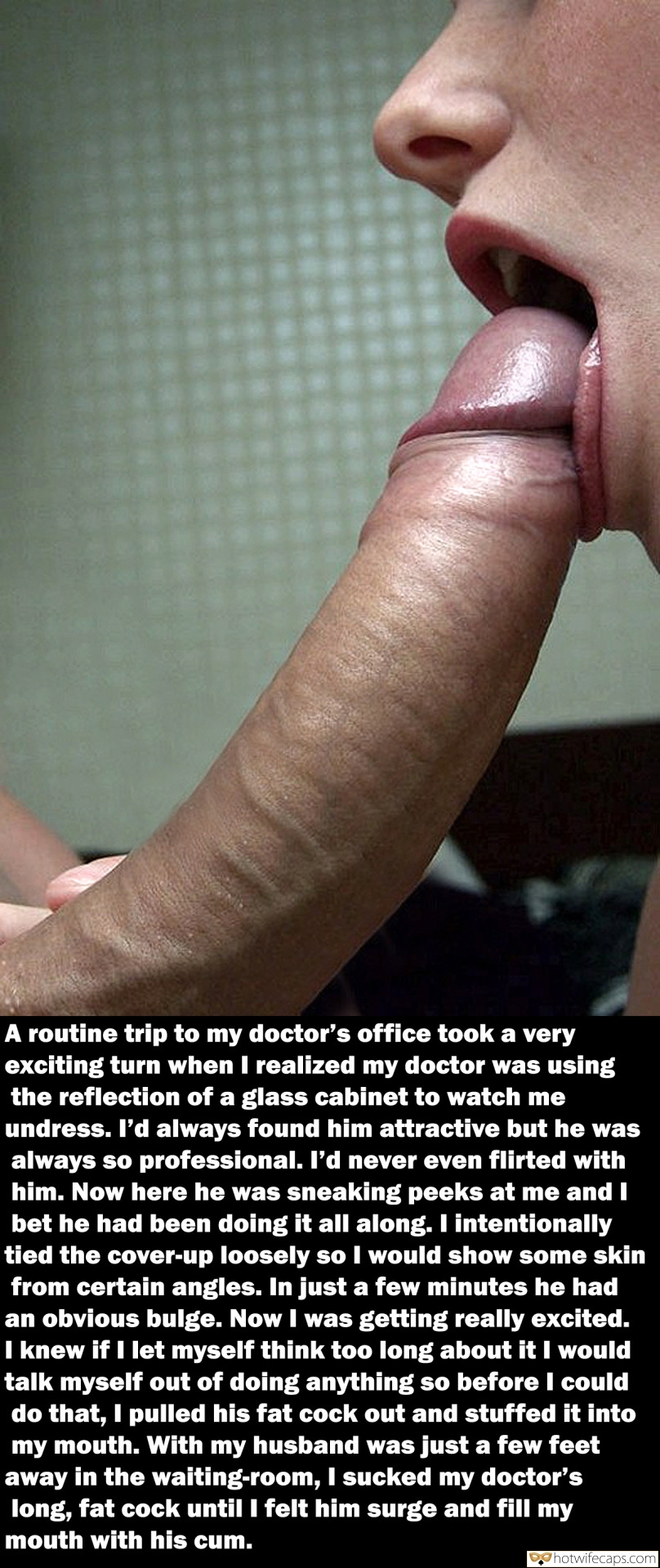 Dirty Talk Blowjob  hotwife caption: A routine trip to my doctor's office took a very exciting turn when I realized my doctor was using the reflection of a glass cabinet to watch me undress. l'd always found him attractive but he was always so professional....