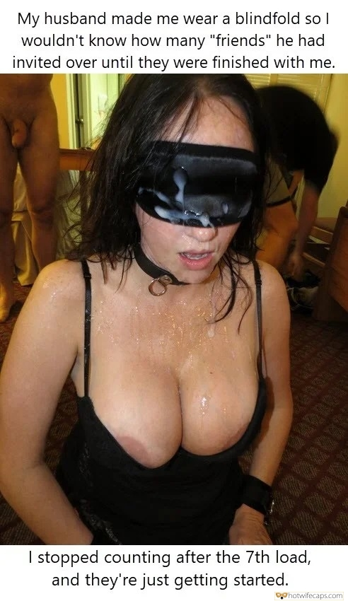 """Friends Cum Slut Blindfolded  hotwife caption: My husband made me wear a blindfold so I wouldn't know how many """"friends"""" he had invited over until they were finished with me. I stopped counting after the 7th load, and they're just getting started. Slutwife Covered With 7..."""