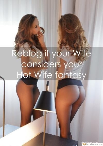 Wife Sharing Sexy Memes No Panties Getting Ready  hotwife caption: Reblog if your Wife considers your Hot Wife fantasy Sharing Bliss Wife in Black Pantyhose in Front of Mirror