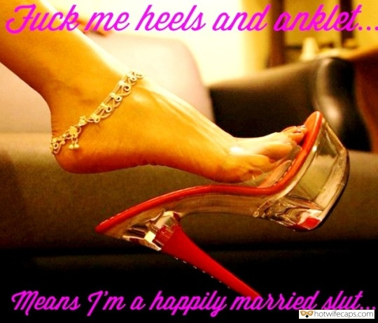 Sexy Memes Feet Anklet hotwife caption: Fuck me heels and anklet…Means I'm a happily married slut. Her Feet Can Tell More You Would Like to Know
