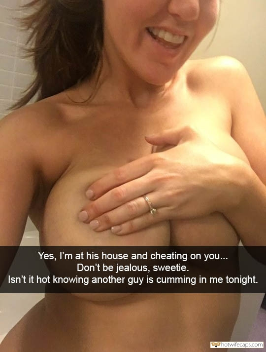 Snapchat Sexy Memes Getting Ready Dirty Talk Cheating  hotwife caption: Yes, I'm at his house and cheating on you… Don't be jealous, sweetie. Isn't it hot knowing another guy is cumming in me tonight. Wife's Nude Photo While Getting Ready for Cheating