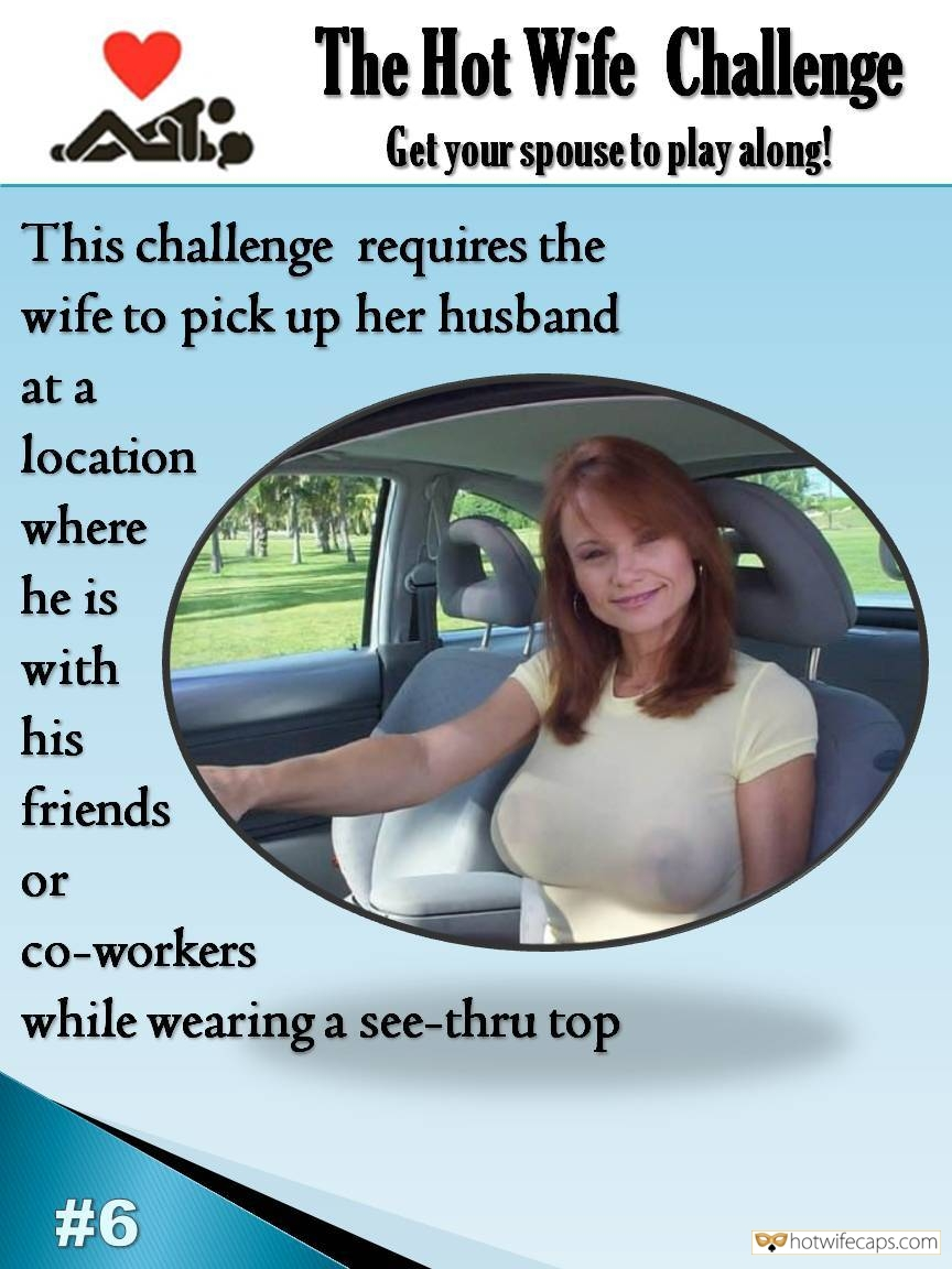 Sexy Memes Public Friends Flashing Challenges and Rules  hotwife caption: Get your spouse to play along! This challenge requires the wife to pick up her husband at a location where he is with his friends or co-workers while wearing a see-thru top Mature Redhead Hotwife Driving in White See Through...