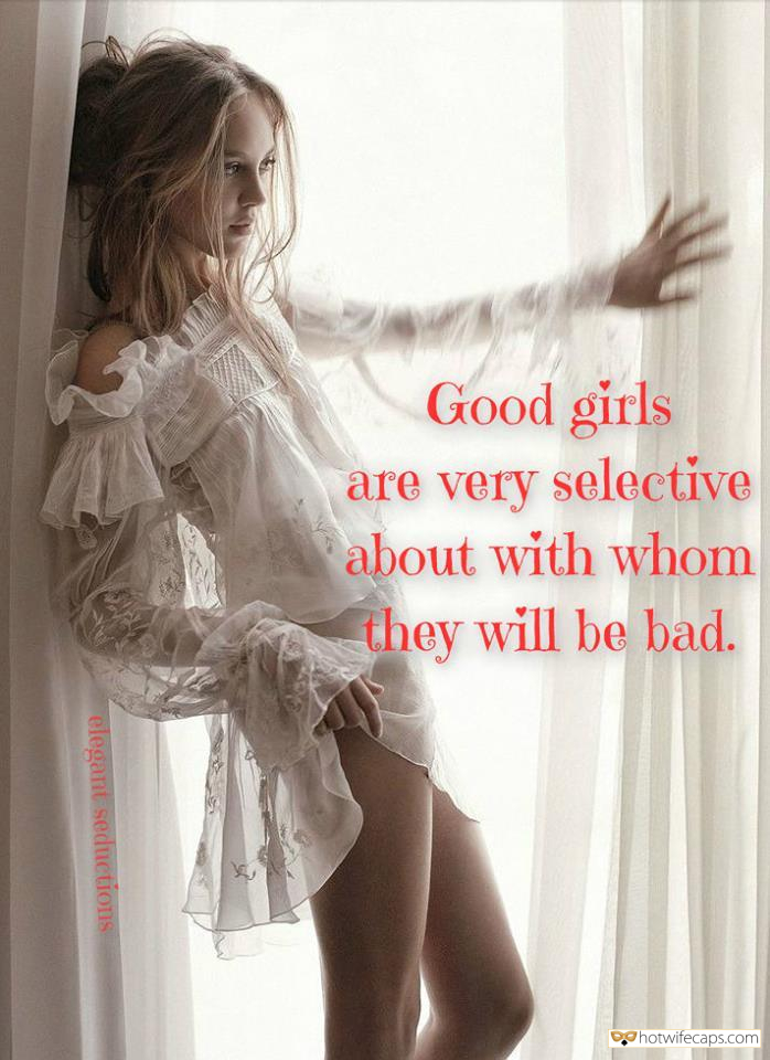 Sexy Memes Challenges and Rules Bottomless hotwife caption: …about with whom they will be bad. elegant seductions Good Girls Are Very Selective